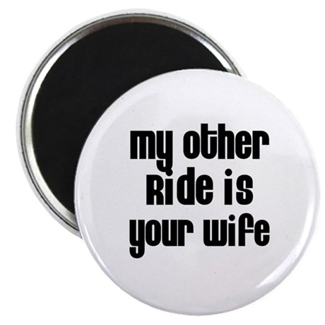 """My Other Ride is Your Wife 2.25"""" Magnet (10 pack)"""
