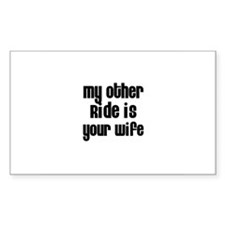 My Other Ride is Your Wife Rectangle Decal