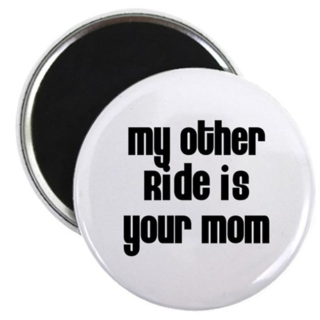 """My Other Ride is Your Mom 2.25"""" Magnet (10 pack)"""