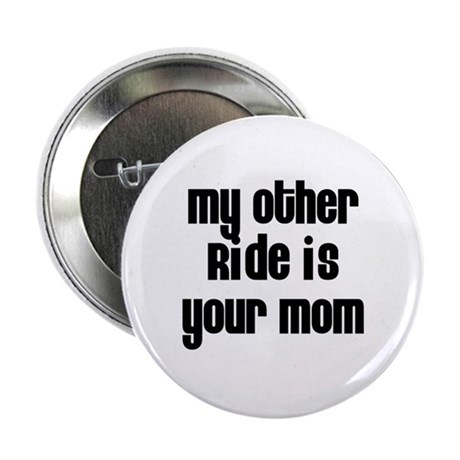 """My Other Ride is Your Mom 2.25"""" Button (10 pack)"""