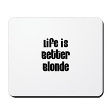 Life is Better Blonde Mousepad
