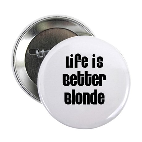 Life is Better Blonde Button