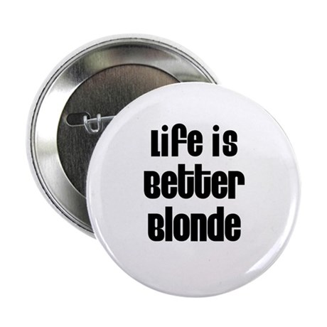 """Life is Better Blonde 2.25"""" Button (10 pack)"""