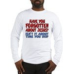 Forget About Jesus Long Sleeve Shirt
