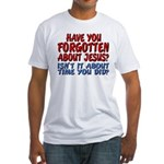 Forget About Jesus Fitted Tee Shirt