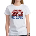 Forget About Jesus Women's T-Shirt