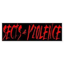 Sects & Violence Bumper Bumper Sticker