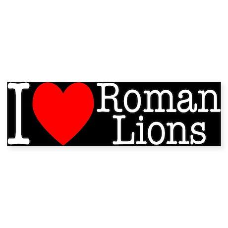I Love Roman Lions Bumper Sticker