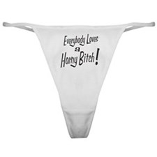Everybody Loves a Horny Bitch Classic Thong