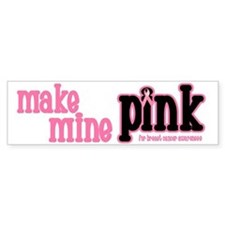 Make Mine PINK 6 Bumper Stickers