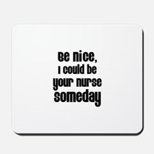 Be nice, I could be  your nur Mousepad