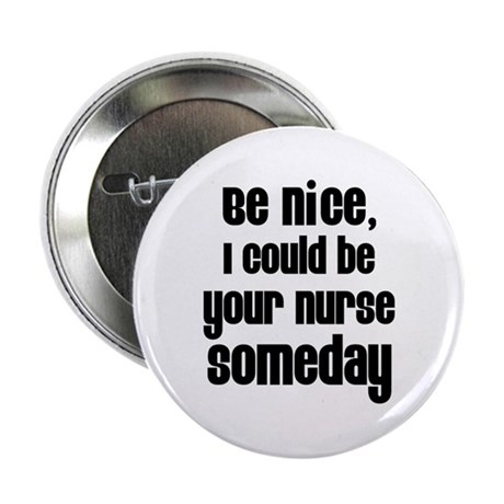 "Be nice, I could be your nur 2.25"" Button (10 pac"