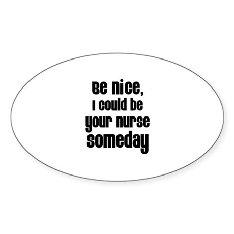 Be nice, I could be your nur Oval Sticker