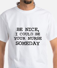 Be nice, I could be your nur Shirt
