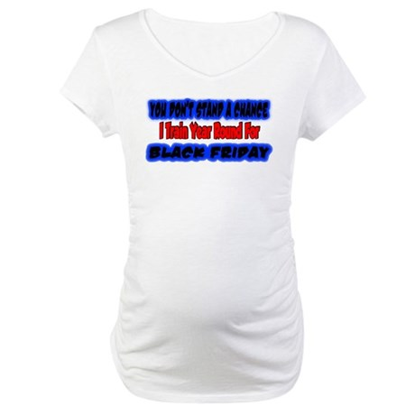 you don't stand a chance Maternity T-Shirt