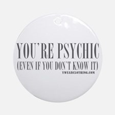 You're Psychic Ornament (Round)
