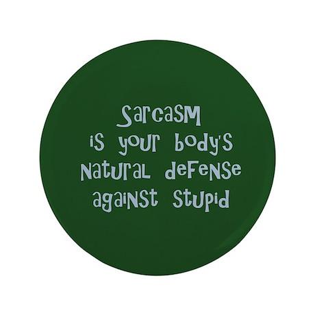 """Sarcasm body's natural defense 3.5"""" Button"""