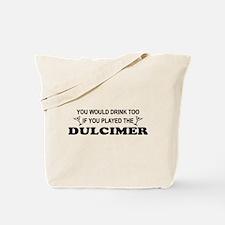 You'd Drink Too Dulcimer Tote Bag