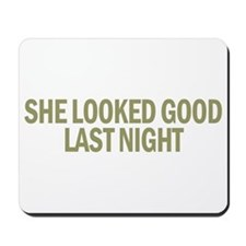 She Looked Good Last Night Mousepad