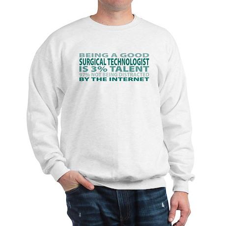 Good Surgical Technologist Sweatshirt