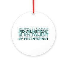 Good Speech-Language Pathologist Ornament (Round)