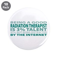 "Good Radiation Therapist 3.5"" Button (10 pack)"