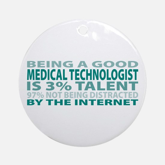 Good Medical Technologist Ornament (Round)