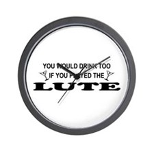 You'd Drink Too Lute Wall Clock