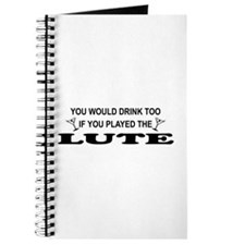 You'd Drink Too Lute Journal