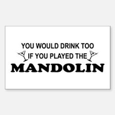 You'd Drink Too Mandolin Rectangle Decal