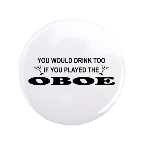 "You'd Drink Too Oboe 3.5"" Button"