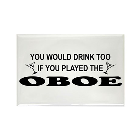 You'd Drink Too Oboe Rectangle Magnet