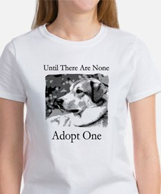 Until There Are None...Adopt Women's T-Shirt