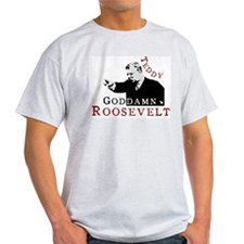 Teddy Goddamn Roosevelt T-Shirt