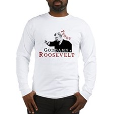 Teddy Goddamn Roosevelt Long Sleeve T-Shirt