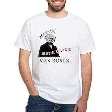 Martin MF'ing Van Buren! Shirt