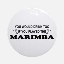 You'd Drink Too Marimba Ornament (Round)