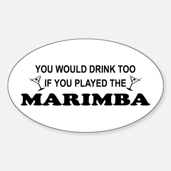 You'd Drink Too Marimba Oval Decal