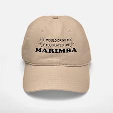 You'd Drink Too Marimba Baseball Baseball Cap