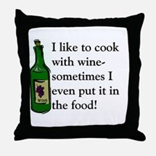 I Like To Cook With Wine Throw Pillow