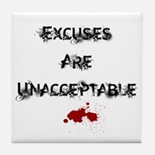 Excuses are Unacceptable Tile Coaster