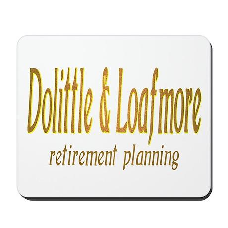 Dolittle & Loafmore retiremen Mousepad