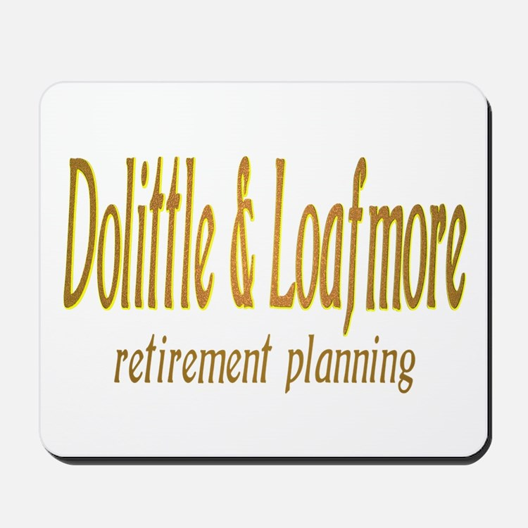 Dolittle & Loafmore retiremen Mousepad