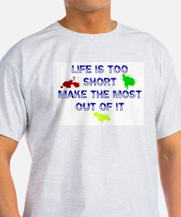 Life Is Too Short T-Shirt