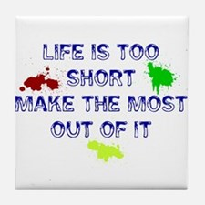 Life Is Too Short Tile Coaster