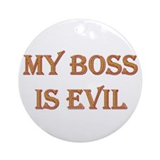My Boss is Evil Ornament (Round)