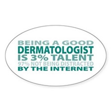 Good Dermatologist Oval Decal