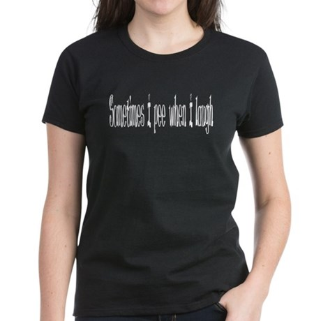 pee when I laugh. Women's Dark T-Shirt
