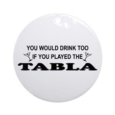 You'd Drink Too Tabla Ornament (Round)