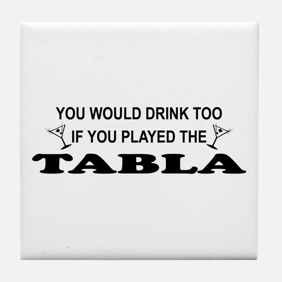 You'd Drink Too Tabla Tile Coaster